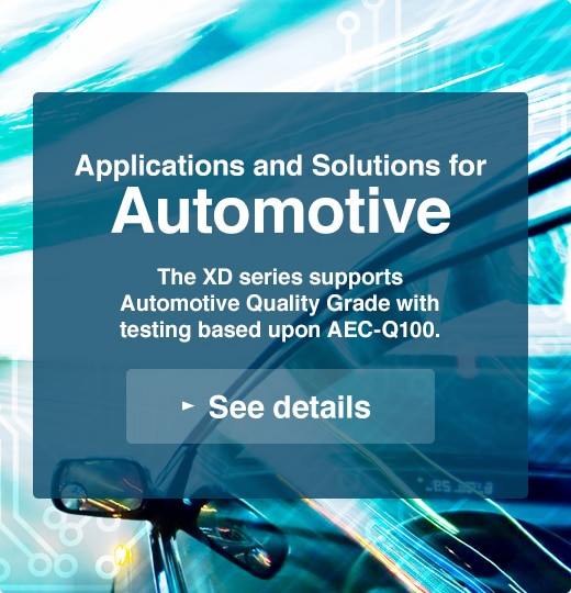 Automotive Applications / Solutions | The XD series supports Automotive Quality Grade with testing based upon AEC-Q100.